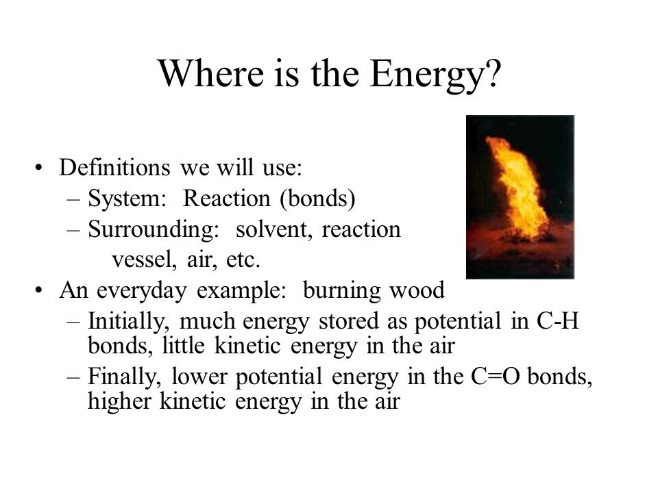 Where is the Energy Definitions we will use: System: Reaction (bonds)