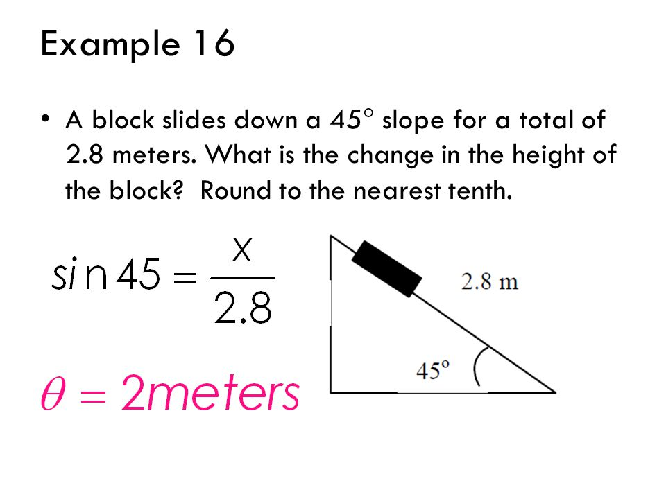 Example 16 A block slides down a 45 slope for a total of 2.8 meters.