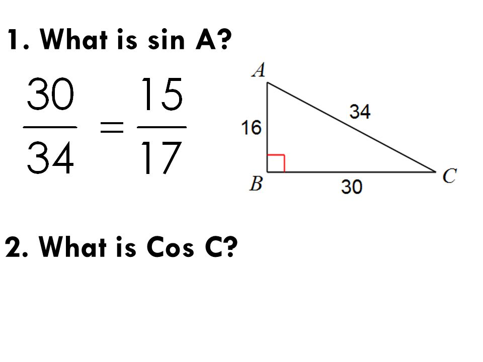 1. What is sin A 2. What is Cos C