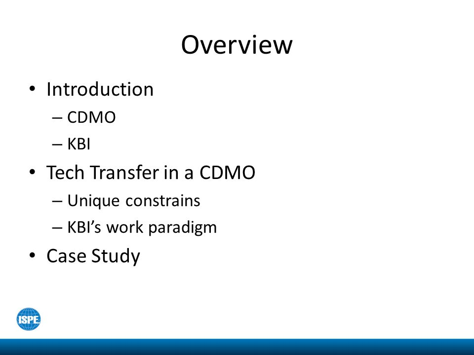 Overview Introduction Tech Transfer in a CDMO Case Study CDMO KBI