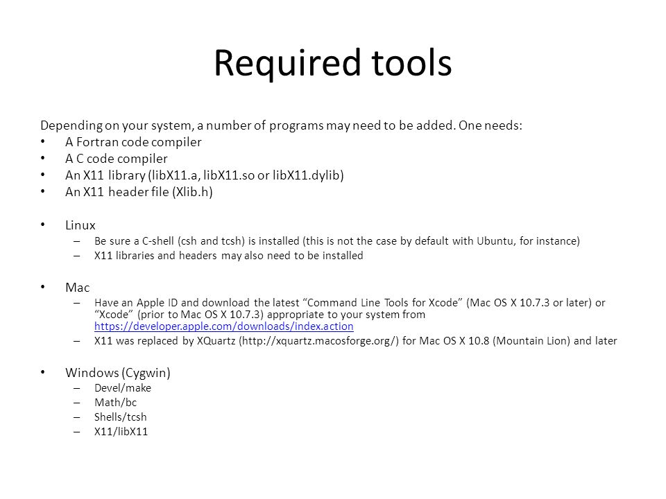 Required tools Depending on your system, a number of programs may need to be added. One needs: A Fortran code compiler.