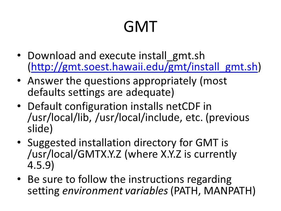 GMT Download and execute install_gmt.sh (http://gmt.soest.hawaii.edu/gmt/install_gmt.sh)