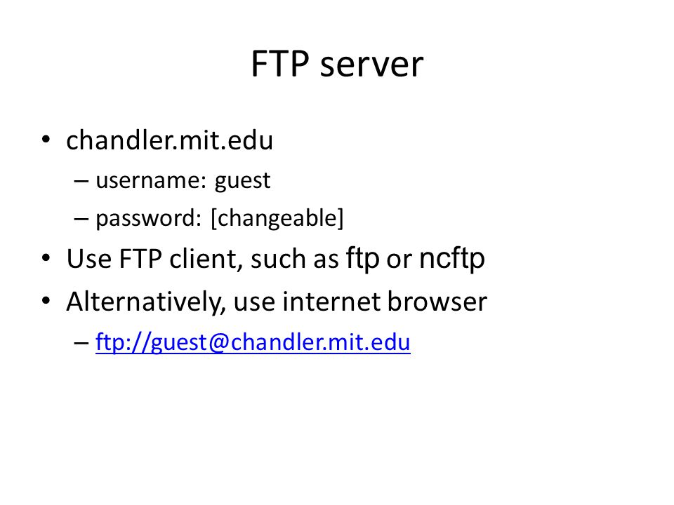 FTP server chandler.mit.edu Use FTP client, such as ftp or ncftp