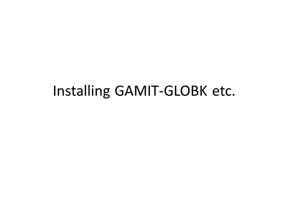 Installing GAMIT-GLOBK etc.