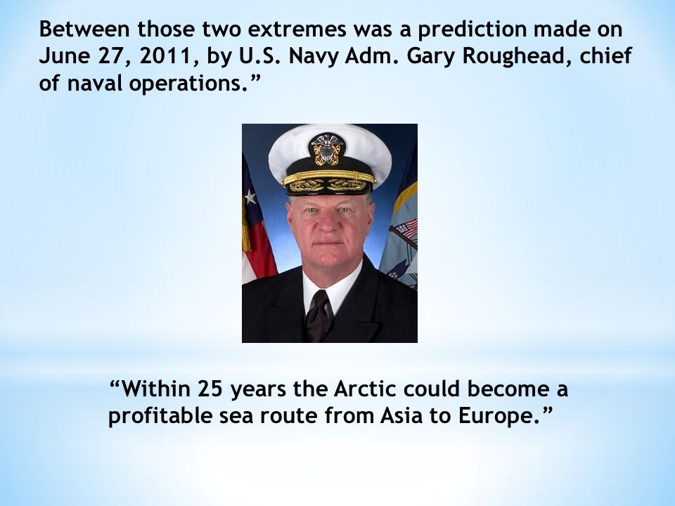 Between those two extremes was a prediction made on June 27, 2011, by U.S. Navy Adm. Gary Roughead, chief of naval operations.