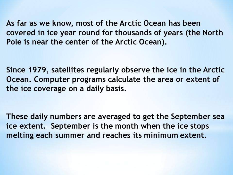 As far as we know, most of the Arctic Ocean has been covered in ice year round for thousands of years (the North Pole is near the center of the Arctic Ocean).