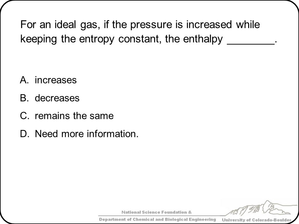 For an ideal gas, if the pressure is increased while keeping the entropy constant, the enthalpy ________.