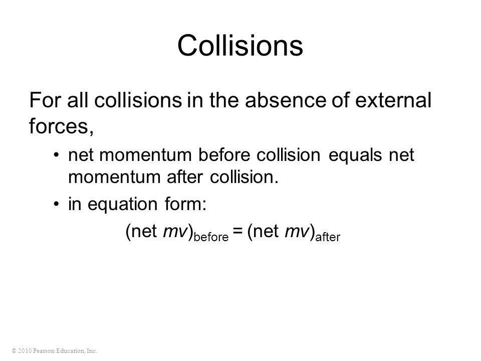 Collisions For all collisions in the absence of external forces,