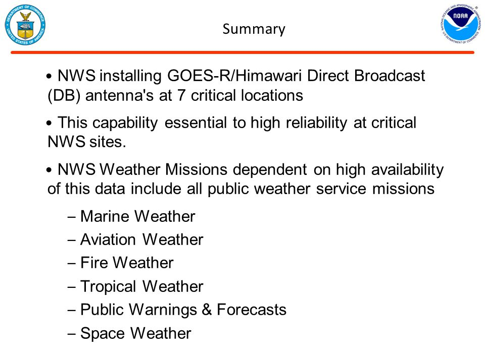Summary NWS installing GOES-R/Himawari Direct Broadcast (DB) antenna s at 7 critical locations.
