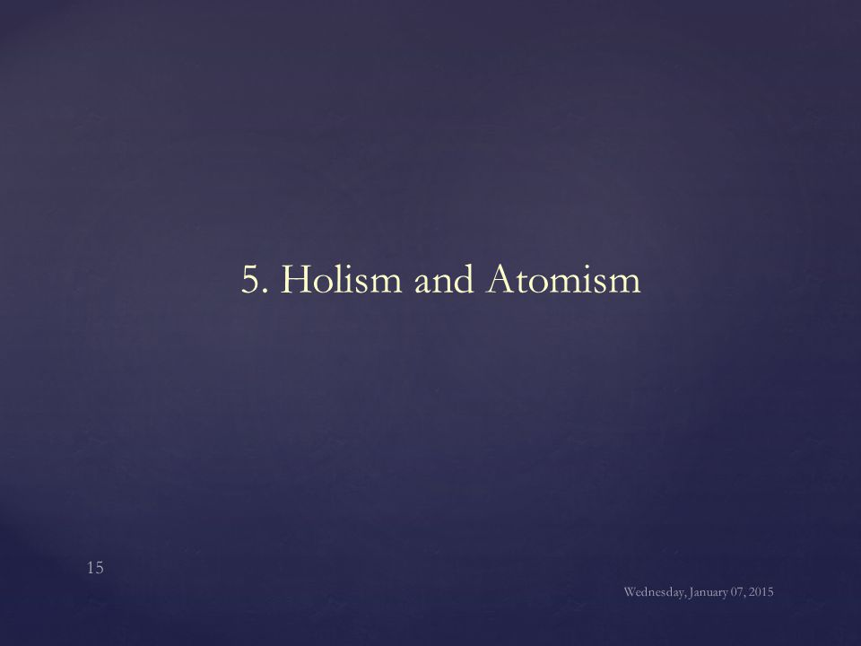 5. Holism and Atomism Wednesday, January 07, 2015
