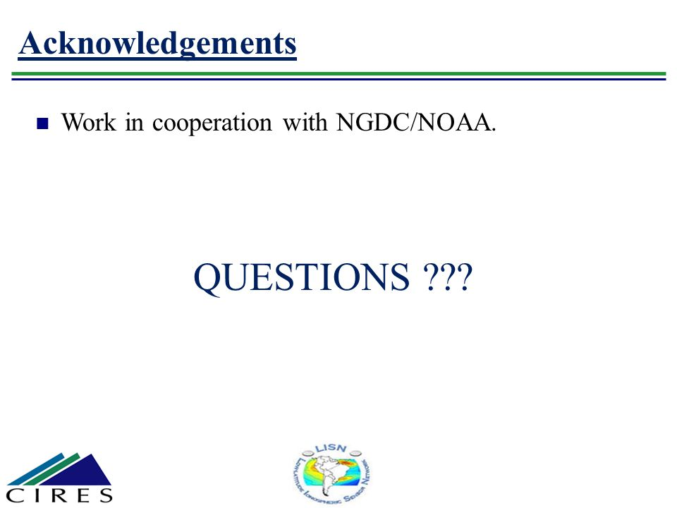 Acknowledgements Work in cooperation with NGDC/NOAA. QUESTIONS