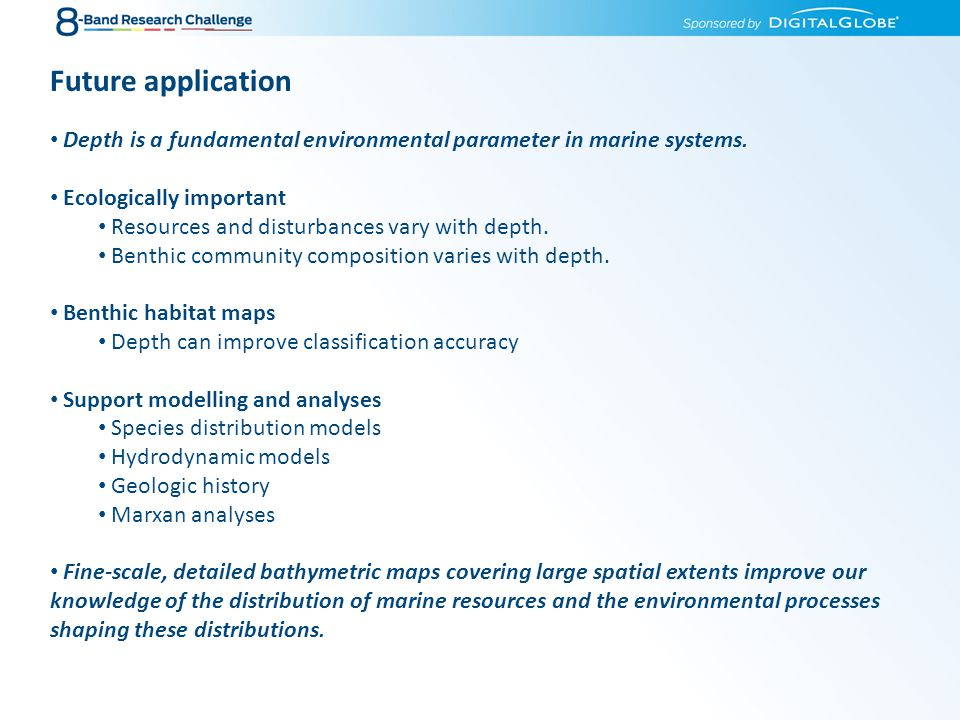 Future application Depth is a fundamental environmental parameter in marine systems. Ecologically important.