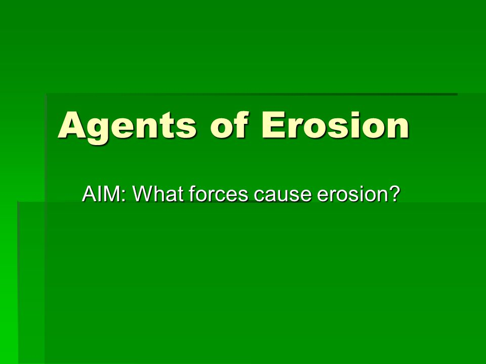 AIM: What forces cause erosion
