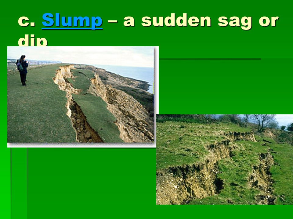 c. Slump – a sudden sag or dip