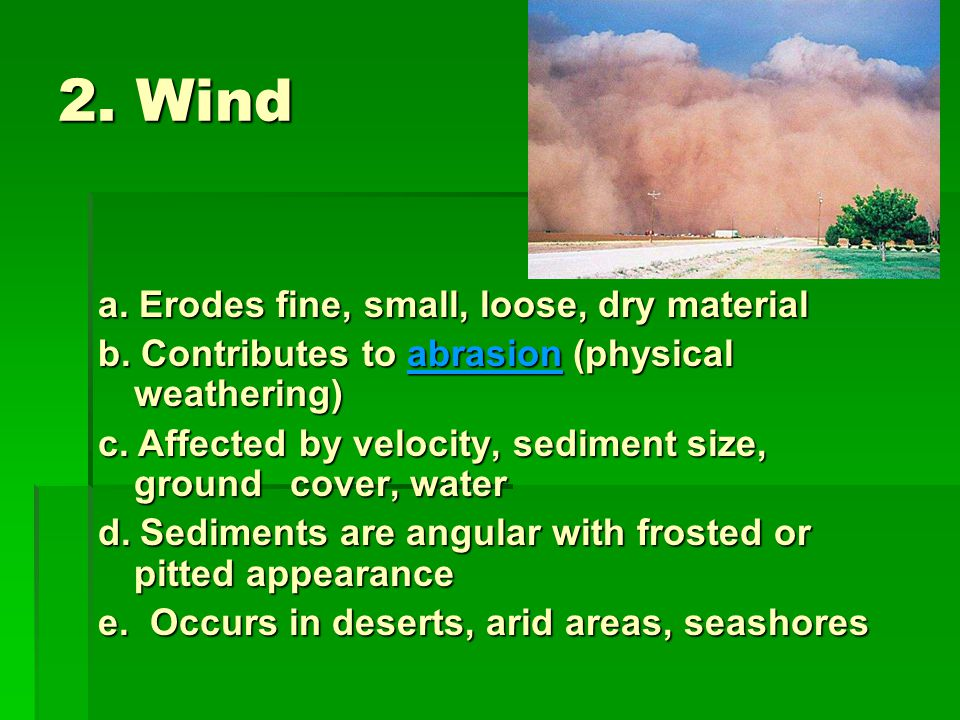 2. Wind a. Erodes fine, small, loose, dry material