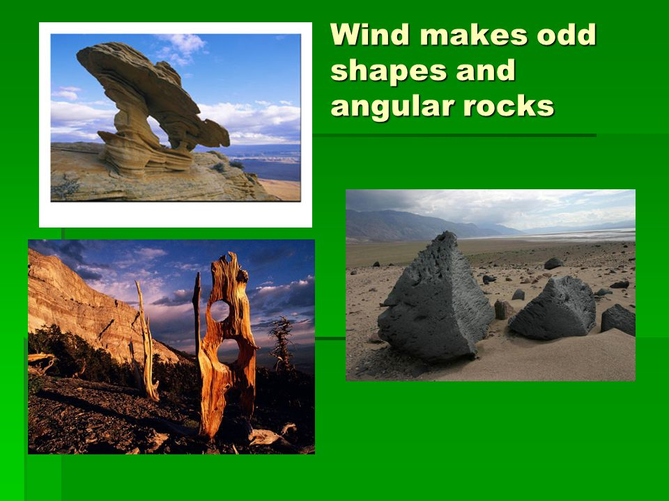 Wind makes odd shapes and angular rocks