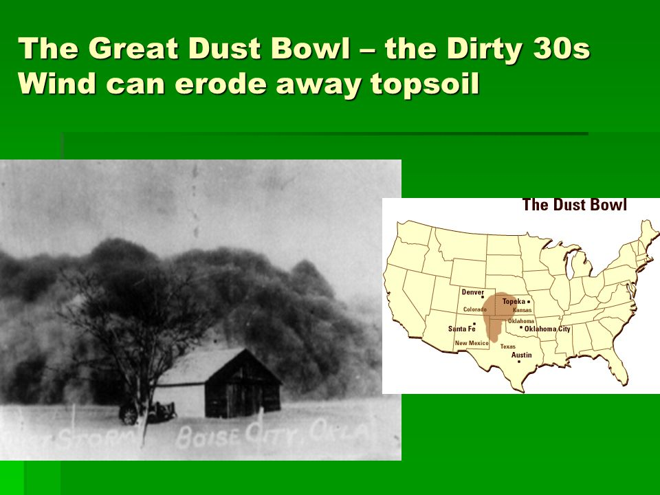 The Great Dust Bowl – the Dirty 30s Wind can erode away topsoil