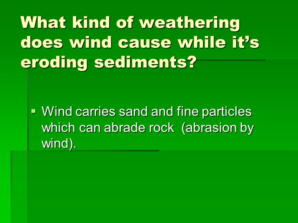 What kind of weathering does wind cause while it's eroding sediments
