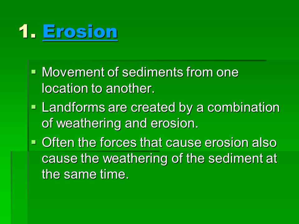 1. Erosion Movement of sediments from one location to another.