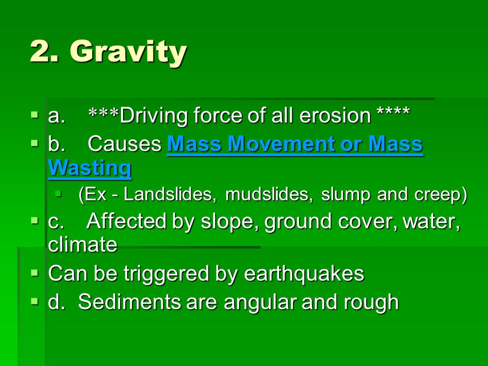 2. Gravity a. ***Driving force of all erosion ****