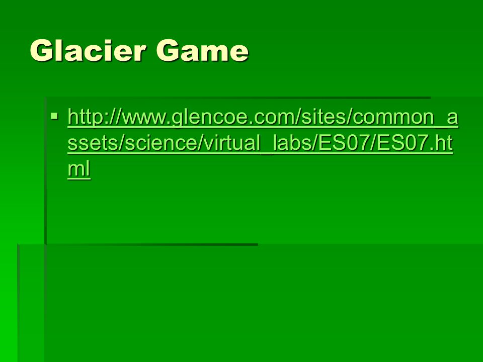 Glacier Game http://www.glencoe.com/sites/common_assets/science/virtual_labs/ES07/ES07.html