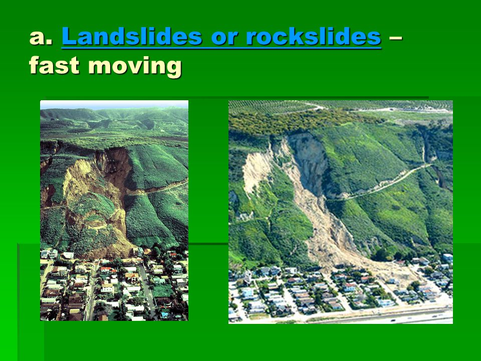 a. Landslides or rockslides – fast moving