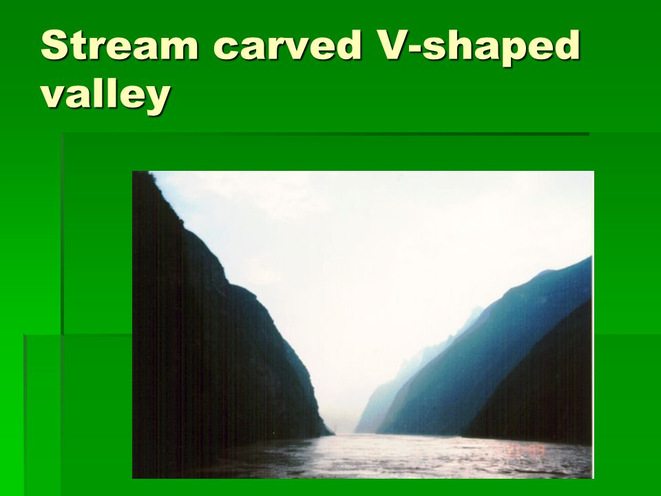 Stream carved V-shaped valley