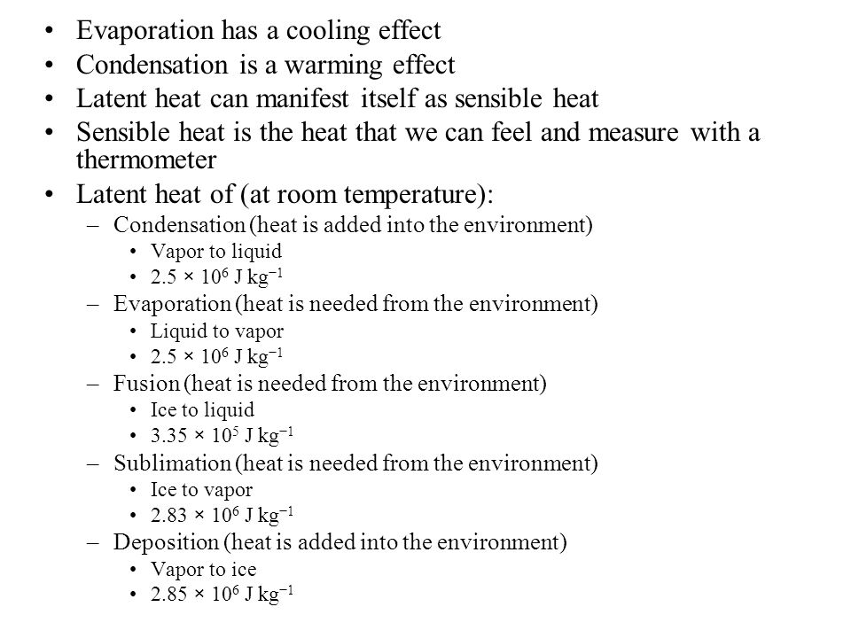Evaporation has a cooling effect Condensation is a warming effect