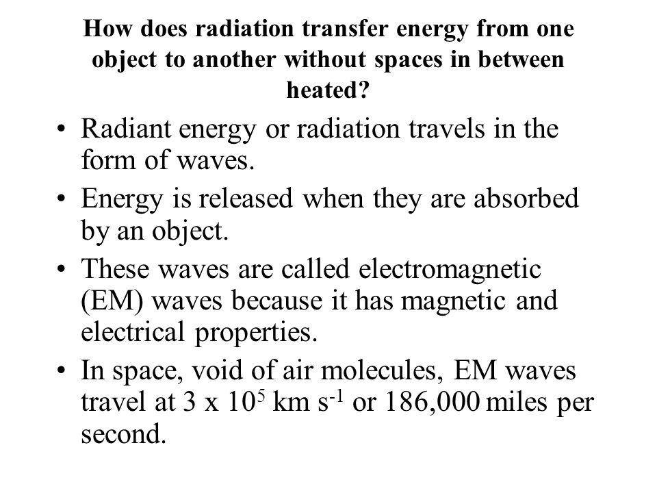 Radiant energy or radiation travels in the form of waves.