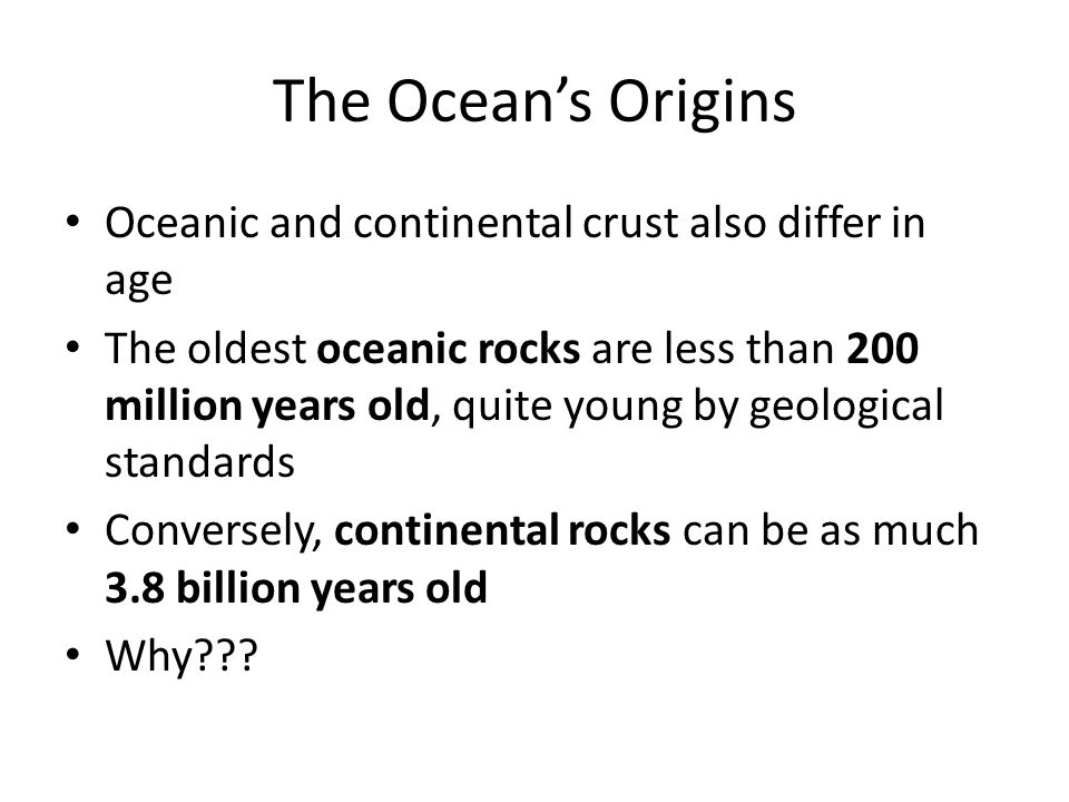 The Ocean's Origins Oceanic and continental crust also differ in age
