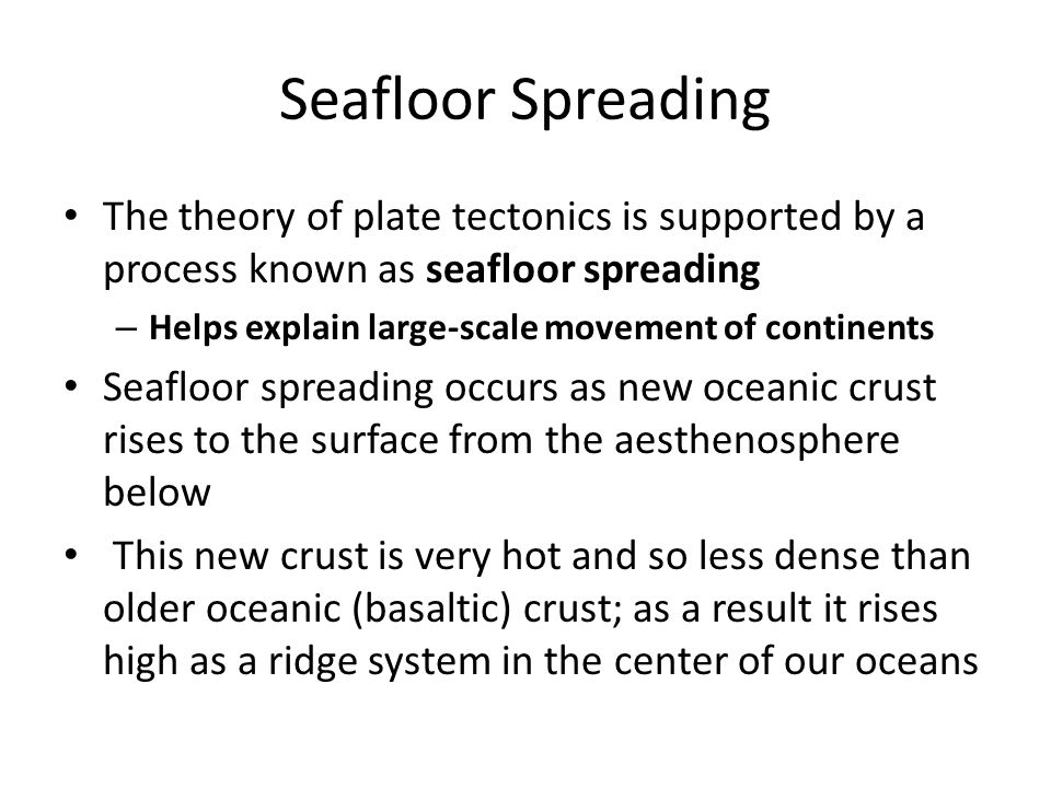 Seafloor Spreading The theory of plate tectonics is supported by a process known as seafloor spreading.