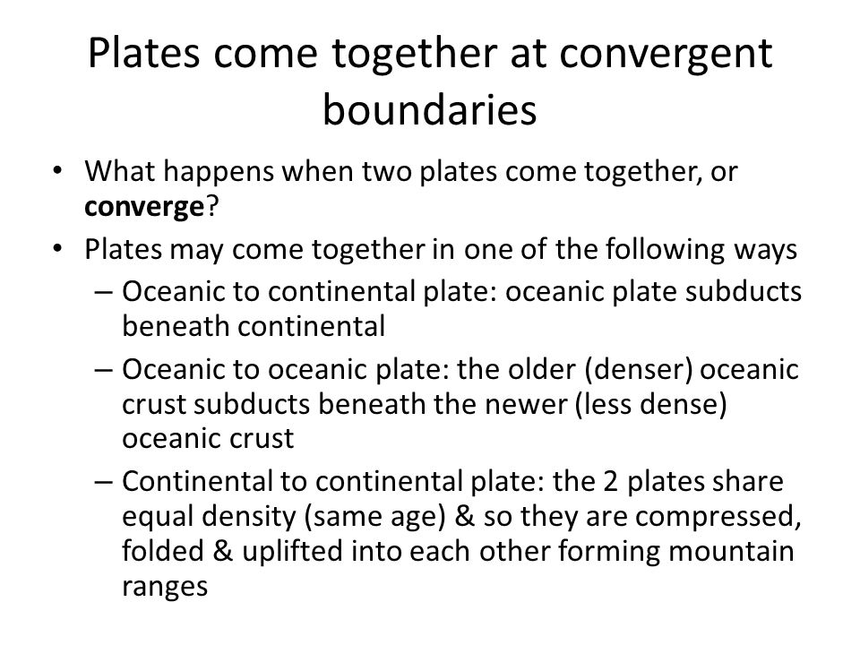 Plates come together at convergent boundaries