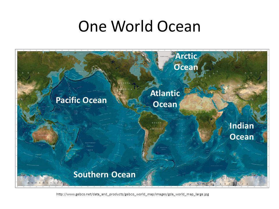 One World Ocean Arctic Ocean Atlantic Ocean Pacific Ocean Indian Ocean