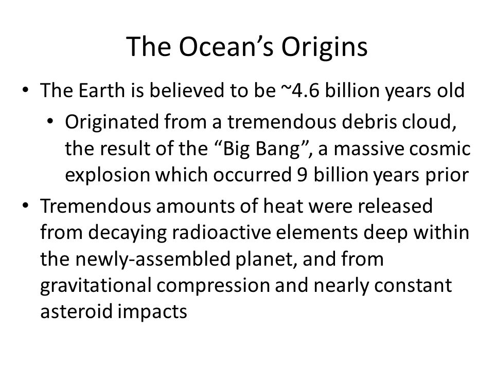 The Ocean's Origins The Earth is believed to be ~4.6 billion years old