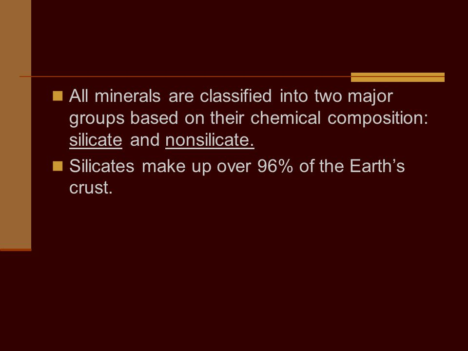 All minerals are classified into two major groups based on their chemical composition: silicate and nonsilicate.