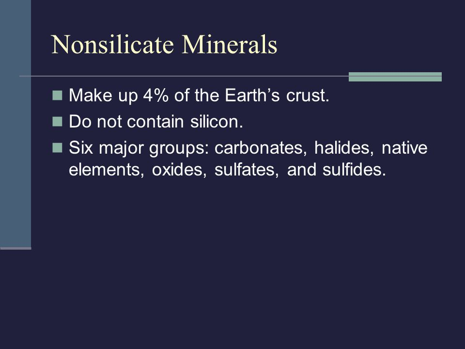Nonsilicate Minerals Make up 4% of the Earth's crust.
