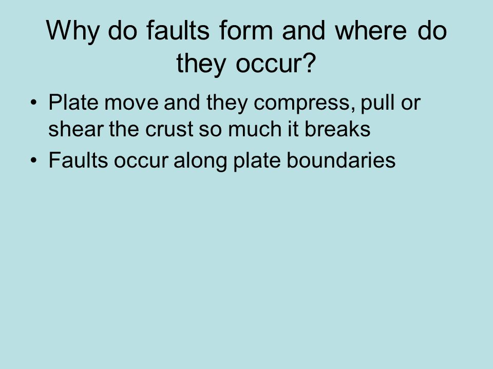 Why do faults form and where do they occur