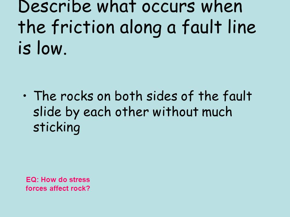 Describe what occurs when the friction along a fault line is low.