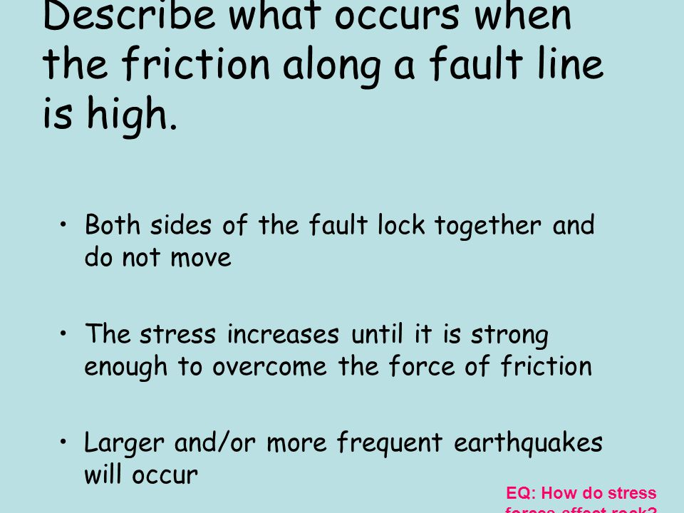 Describe what occurs when the friction along a fault line is high.