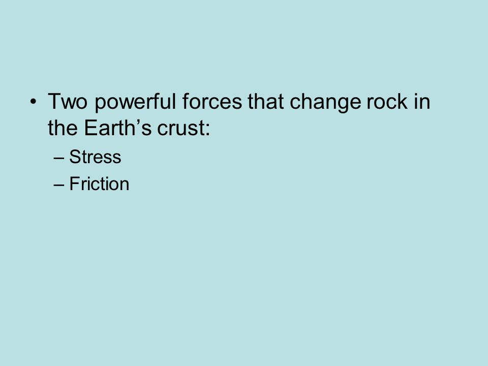 Two powerful forces that change rock in the Earth's crust: