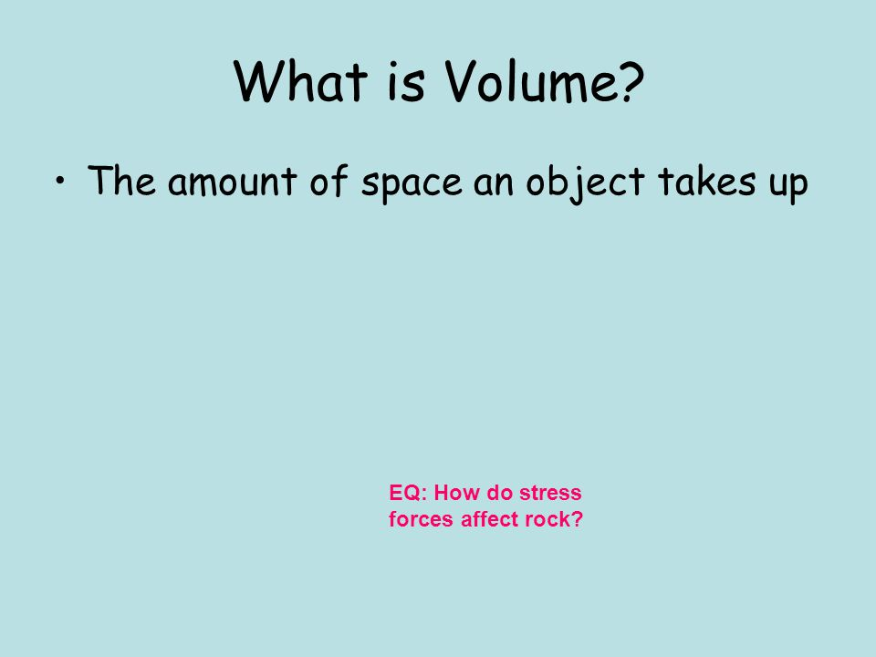 What is Volume The amount of space an object takes up