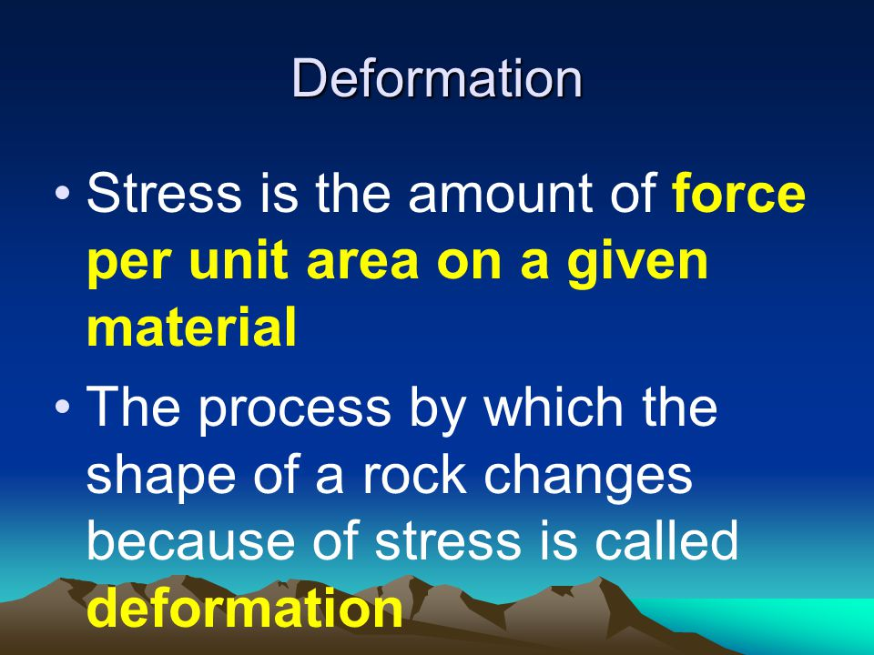 Stress is the amount of force per unit area on a given material