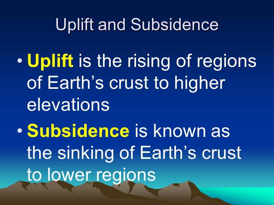 Uplift is the rising of regions of Earth's crust to higher elevations