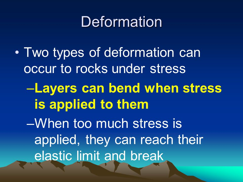 Deformation Two types of deformation can occur to rocks under stress
