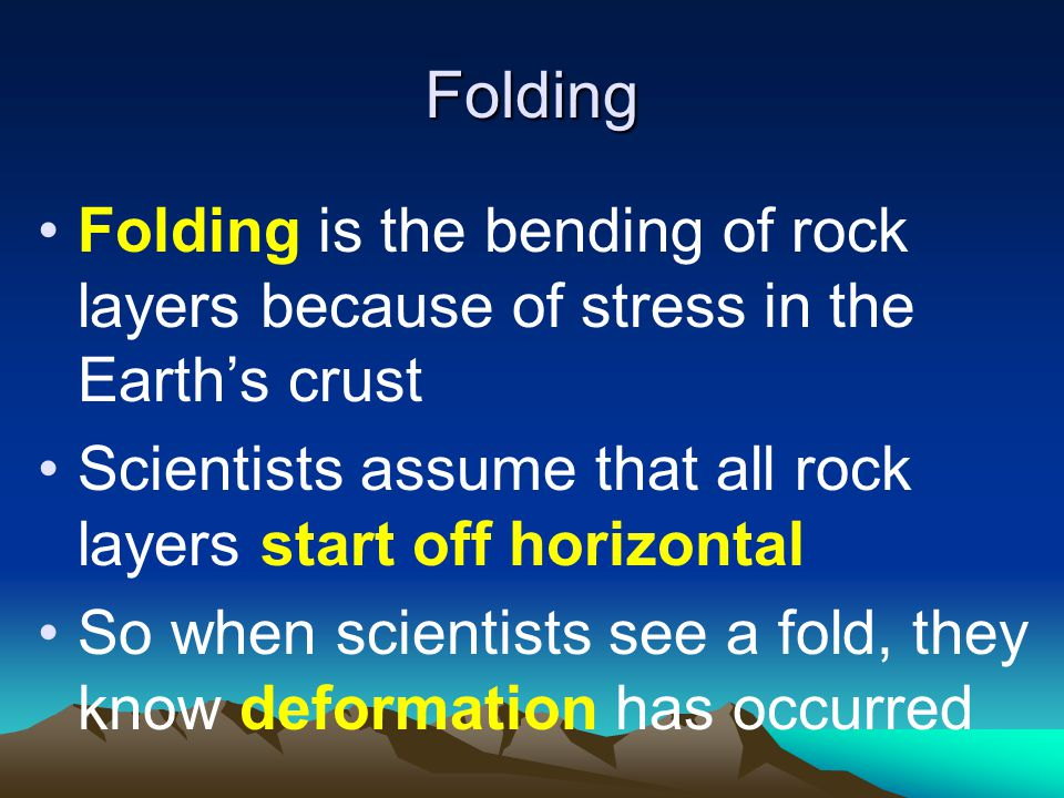 Folding Folding is the bending of rock layers because of stress in the Earth's crust. Scientists assume that all rock layers start off horizontal.