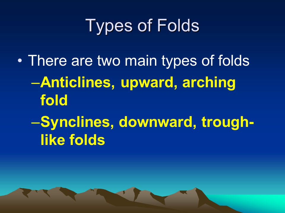 Types of Folds There are two main types of folds