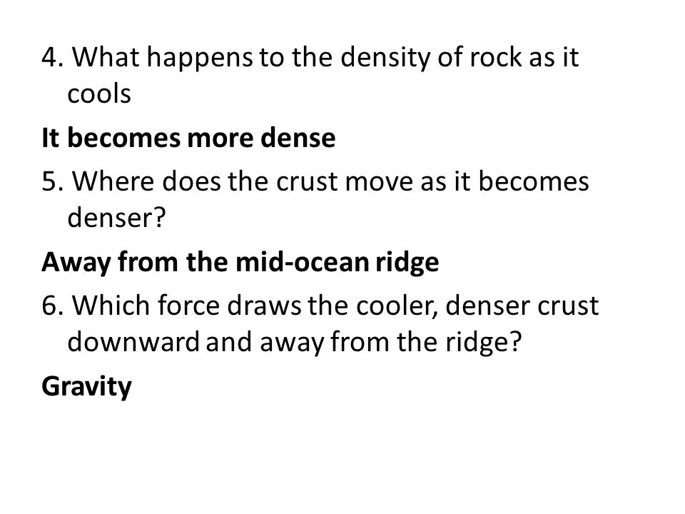 4. What happens to the density of rock as it cools It becomes more dense 5.