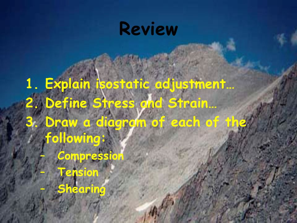 Review Explain isostatic adjustment… Define Stress and Strain…
