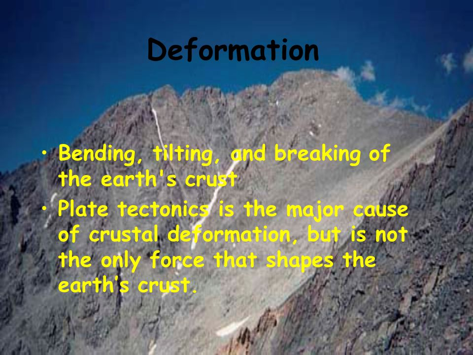 Deformation Bending, tilting, and breaking of the earth s crust