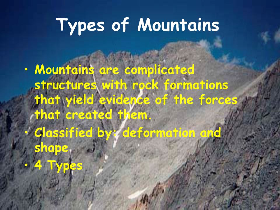 Types of Mountains Mountains are complicated structures with rock formations that yield evidence of the forces that created them.